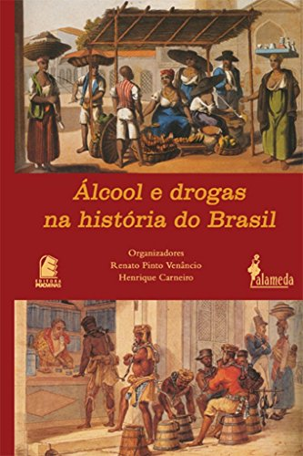 Álcool e drogas na história do Brasil, livro de Henrique Carneiro, Renato Pinto Venâncio (Orgs.)
