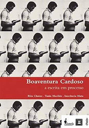 Boaventura Cardoso - A escrita em processo, livro de Rita Chaves, Tania Macedo, Inocência Mata