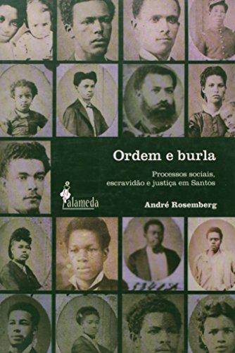Ordem e burla - Processos sociais, escravidão e justiça em Santos, livro de André Rosemberg