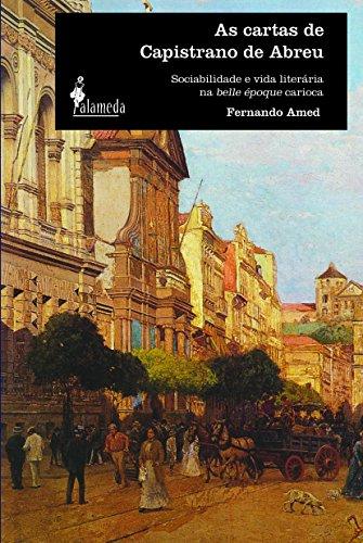 As cartas de Capistrano de Abreu - Sociabilidade e vida literária na belle époque carioca, livro de Fernando Amed