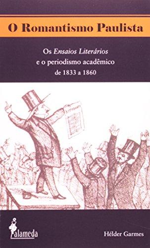 O romantismo paulista - Os Ensaios Literários e o periodismo acadëmico de 1833 a 1860, livro de Hélder Garmes