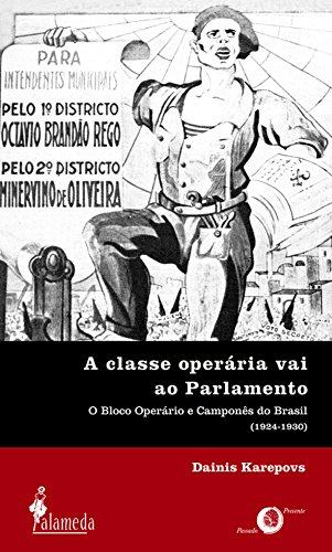 A classe operária vai ao Parlamento - O Bloco Operário e Camponês do Brasil (1924-1930), livro de Dainis Karepovs