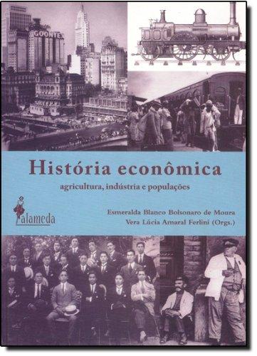 História econômica - Agricultura, indústria e populações, livro de Esmeralda Blanco Bolsonaro de Moura, Vera Lúcia Amaral Ferlini (Orgs.)