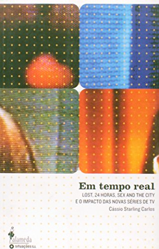 Em tempo real - Lost, 24 horas, Sex and the City e o impacto das novas séries de TV, livro de Cássio Starling Carlos