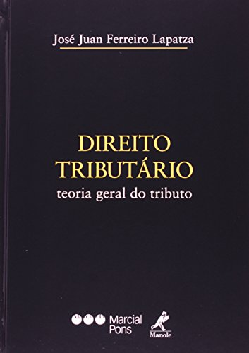 Direito Tributário: Teoria Geral do Tributo, livro de José Juan Ferreiro Lapatza
