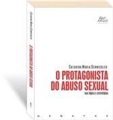 Protagonista do abuso sexual: sua lógica e estratégias, O, livro de Catarina Maria Schmickler
