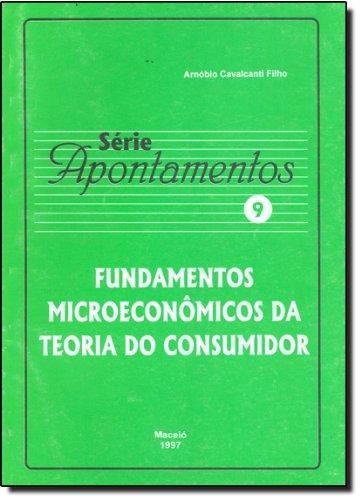 Fundamentos Microeconômicos da Teoria do Consumidor - Volume 9. Série Apontamentos, livro de Arnóbio Cavalcanti Filho