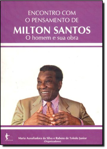 Encontro com o Pensamento de Milton Santos. O Homem e Sua Obra, livro de Maria Auxiliadora da Silva