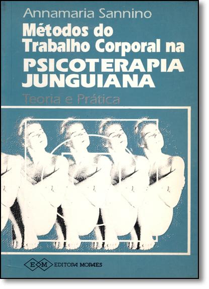 Métodos do Trabalho Corporal na Psicoterapia Junguiana: Teoria e Prática, livro de Annamaria Sannino