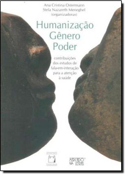 Humanização, Gênero, Poder: Contribuições dos Estudos de Fala em Interação Para a Atenção a Saúde, livro de Ana Cristina Ostermann