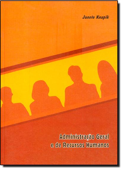 Administração Geral e de Recursos Humanos, livro de Janete Knapik
