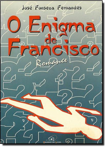 Enigma de Francisco, O, livro de Jose Fonseca Fernandes