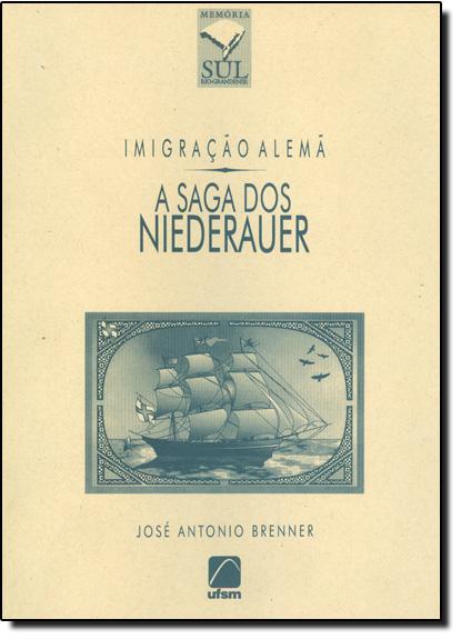 Imigração Alemã - A Saga dos Niederauer, livro de José Antônio Brenner