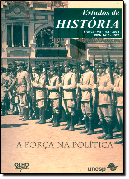 Força na Política, A - Vol.8 - Nº1 - 2001 - Coleção Estudos de História, livro de Ida Lewkowicz