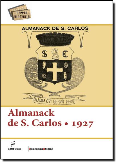 Almanack de S. Carlos: 1927 - Coleção Nossa História, livro de EDUFSCAR