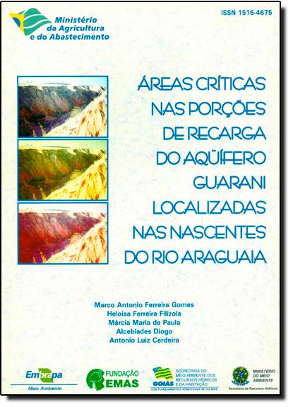 Áreas Críticas nas Porções de Recarga do Aquifero Guarani Localizadas nas Nascentes do Rio Araguaia, livro de Marco Antônio Ferreira Gomes