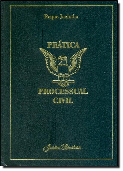 Prática Processual Civil - Vol.1, livro de Roque Jacintho