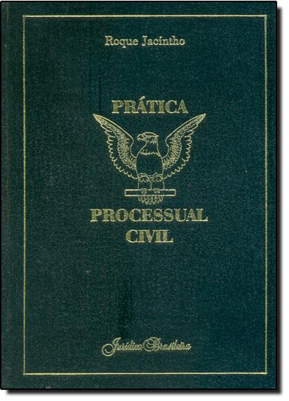 Prática Processual Civil - Vol.3, livro de Roque Jacintho
