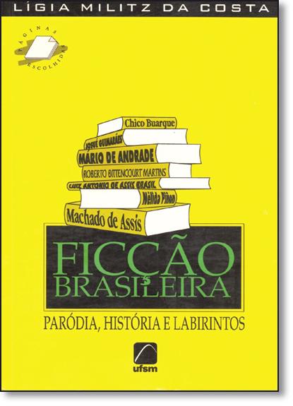 Ficção Brasileira: Paródia, História e Labirintos, livro de Lígia Militz da Costa