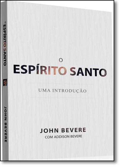 Espírito Santo, O: Uma Introdução, livro de John Bevere