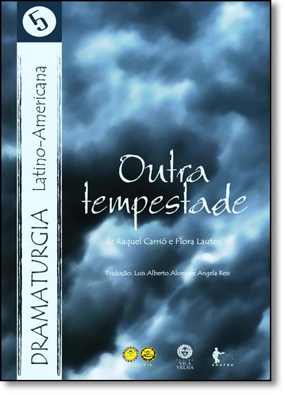 Outra Tempestade - Vol.5 - Coleção Dramaturgia Latino-americana, livro de Raquel Carrió