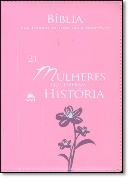 Bíblia 21 Mulheres Que Fizeram Uma História - Bispa Lúcia Rodovalho - Rosa, livro de Bispa Lúcia Rodovalho