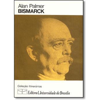 Bismarck - Coleção Itinerários, livro de Alan Palmer