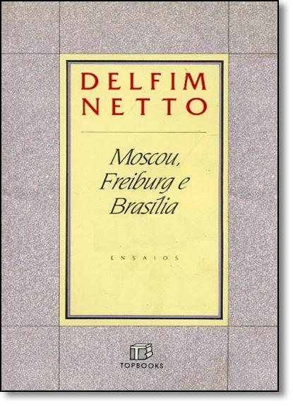 Moscou, Freiburg e Brasília, livro de Delfim Netto