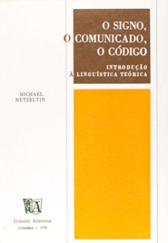 O Signo, o Comunicado, o Código - Introdução à Linguística Teórica, livro de Michael Metzeltin