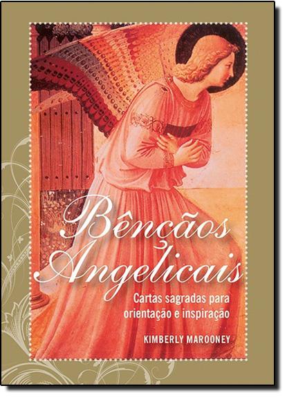 Bençãos Angelicais: Cartas Sagradas Para Orientação e Inspiração, livro de Kimberly Marooney