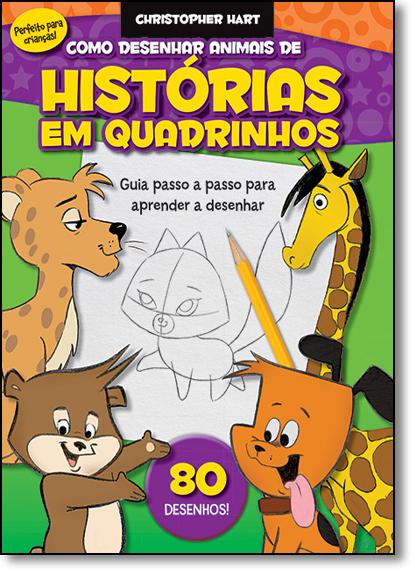 Como Desenhar Animais de Histórias em Quadrinhos: Guia Passo a Passo Para Aprender a Desenhar, livro de Christopher Hart