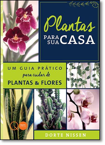 Plantas Para Sua Casa: Um Guia Prático Para Cuidar de Plantas e Flores, livro de Dorte Nissen
