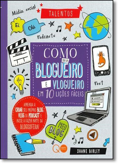 Como Ser Um Blogueiro E Vlogueiro Em 10 Lições Fáceis, livro de Shane Birley