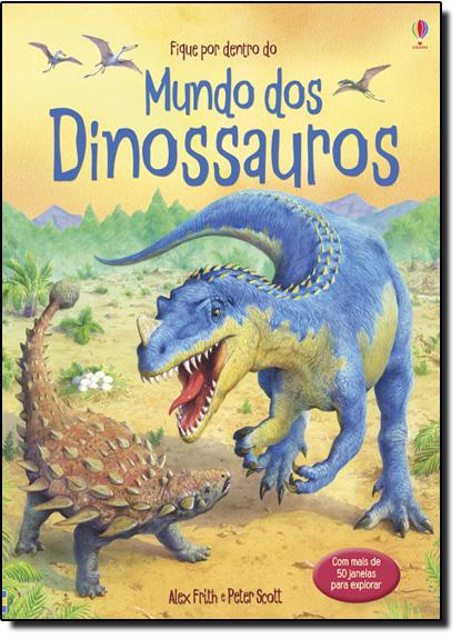 Fique por Dentro do Mundo dos Dinossauros, livro de Alex Frith | Peter Scott