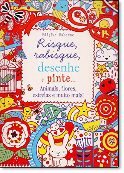 Risque, Rabisque, Desenhe e Pinte: Animais, Flores, Estrelas e Muito Mais!, livro de Lucy Bowman