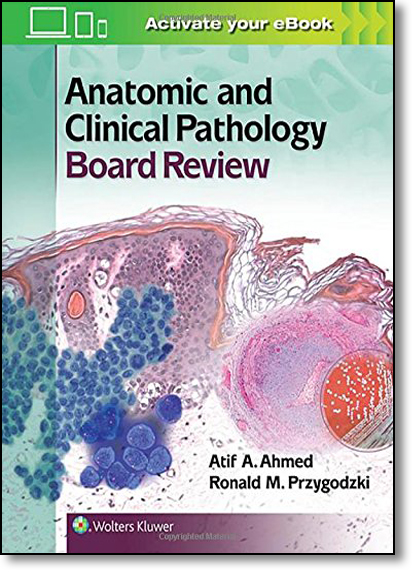 Anatomic and Clinical Pathology Board Review, livro de Atif A Ahmed