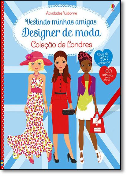 Vestindo Minhas Amigas: Designer de Moda - Coleção de Londres, livro de Fiona Watt