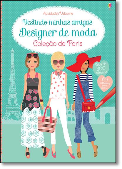 Designer de Moda: Vestindo Minhas Amigas - Coleção de Paris, livro de Fiona Watt