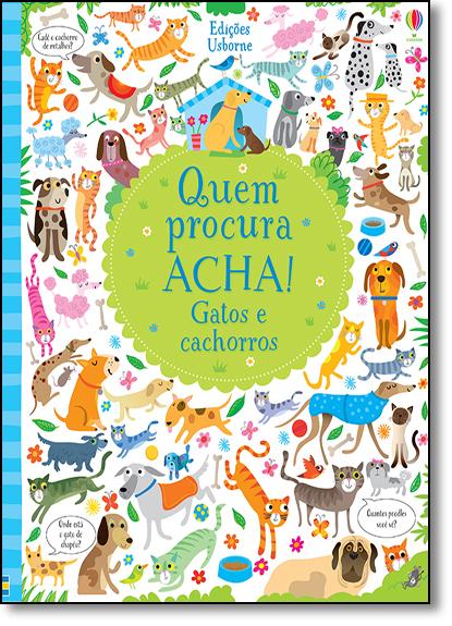 Gatos e Cachorros: Quem Procura Acha!, livro de Kirsteen Robson