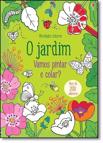 Jardim, O: Vamos Pintar e Colar?, livro de Felicity Brooks