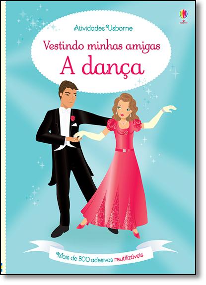 Dança, A: Vestindo Minhas Amigas, livro de Fiona Watt