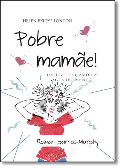 Pobre Mamãe: Um Livro de Amor e Agradecimento, livro de Rowan Barnes-Murphy