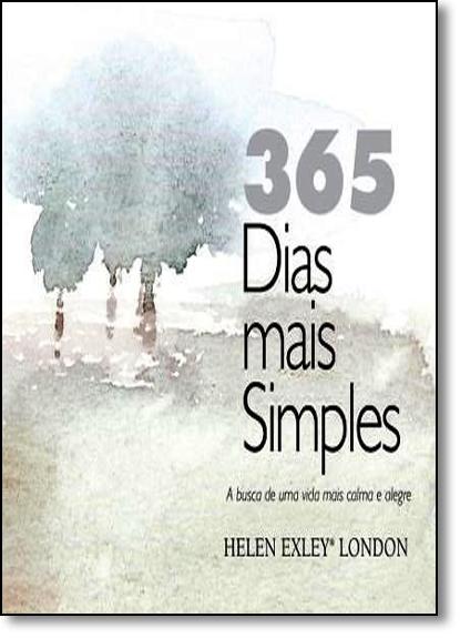 365 Dias Mais Simples: A Busca de Uma Vida Mais Calma e Alegre, livro de Helen Exley