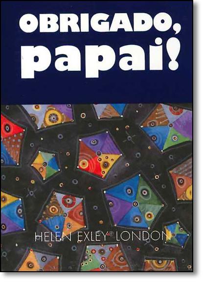 Obrigado, Papai!, livro de HELEN EXLEY EDITORA