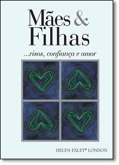 Mães & Filhas: Risos, Confiança e Amor, livro de Helen Exley