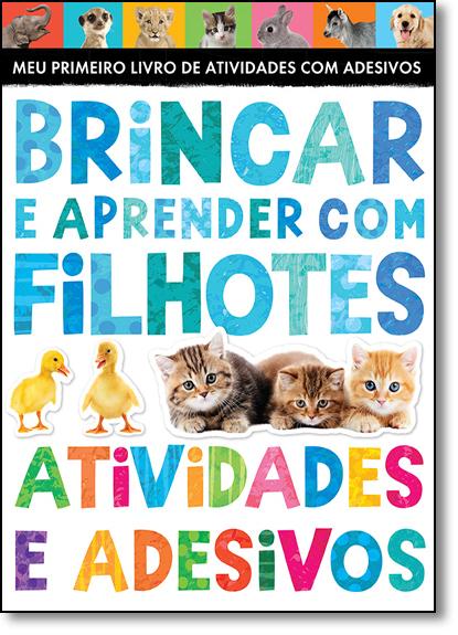 Brincar e Aprender Com Filhotes: Atividades e Adesivos - Coleção Meu Primeiro Livro de Atividades Com Adesivos, livro de Little Tiger Press