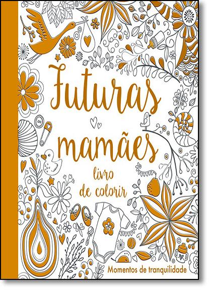 Futuras Mamães: Livro de Colorir, livro de Little Tiger Press