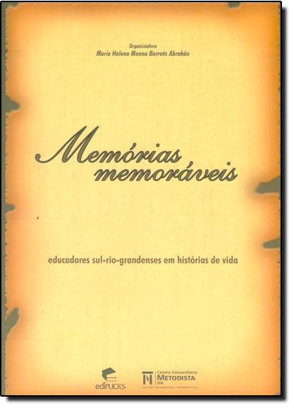 MEMÓRIAS MEMORÁVEIS: EDUCADORES SUL-RIOGRANDENSES EM HISTÓRIA DE VIDA, livro de MARIA HELENA MENNA BARRETO ABR