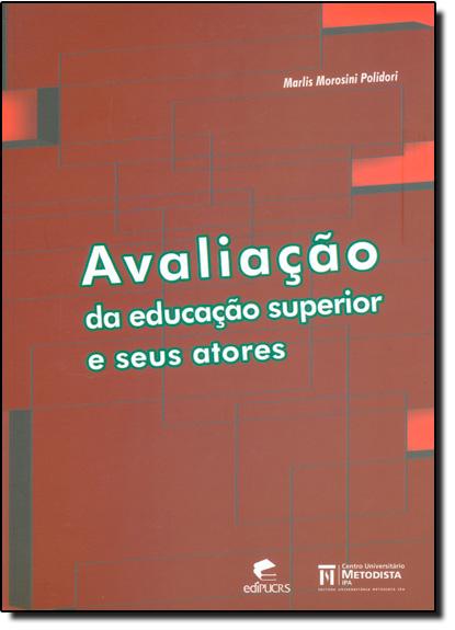 AVALIAÇÃO DA EDUCAÇÃO SUPERIOR E SEUS ATORES, livro de MARLIS MOROSINI POLIDORI