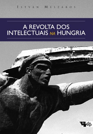 A revolta dos intelectuais na Hungria, livro de István Mészáros